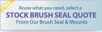 Select a Stock Brush Seal and Mount for a Quote